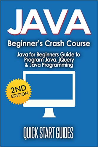 JAVA: 2nd Edition! Beginner's Crash Course - Java for Beginners Guide to: Program Java, jQuery, & Java Programming (Java for Beginners, Learn Java, jQuery, ... Programming Language, Coding Book 1)