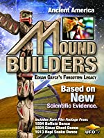 UFOTV Presents: Mound Builders - Edgar Cayce's Forgotten Legacy