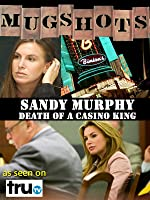 Mugshots: Sandy Murphy - Death of a Casino King