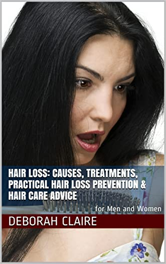 Hair Loss: Causes, Treatments, Practical Hair Loss Prevention & Hair Care Advice: for Men and Women