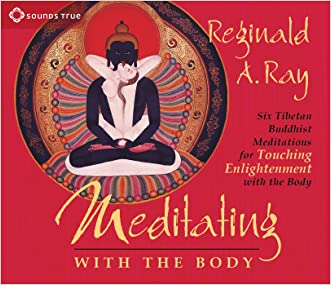 Meditating with the Body: Six Tibetan Buddhist Meditations for Touching Enlightenment with the Body written by Reginald A. Ray