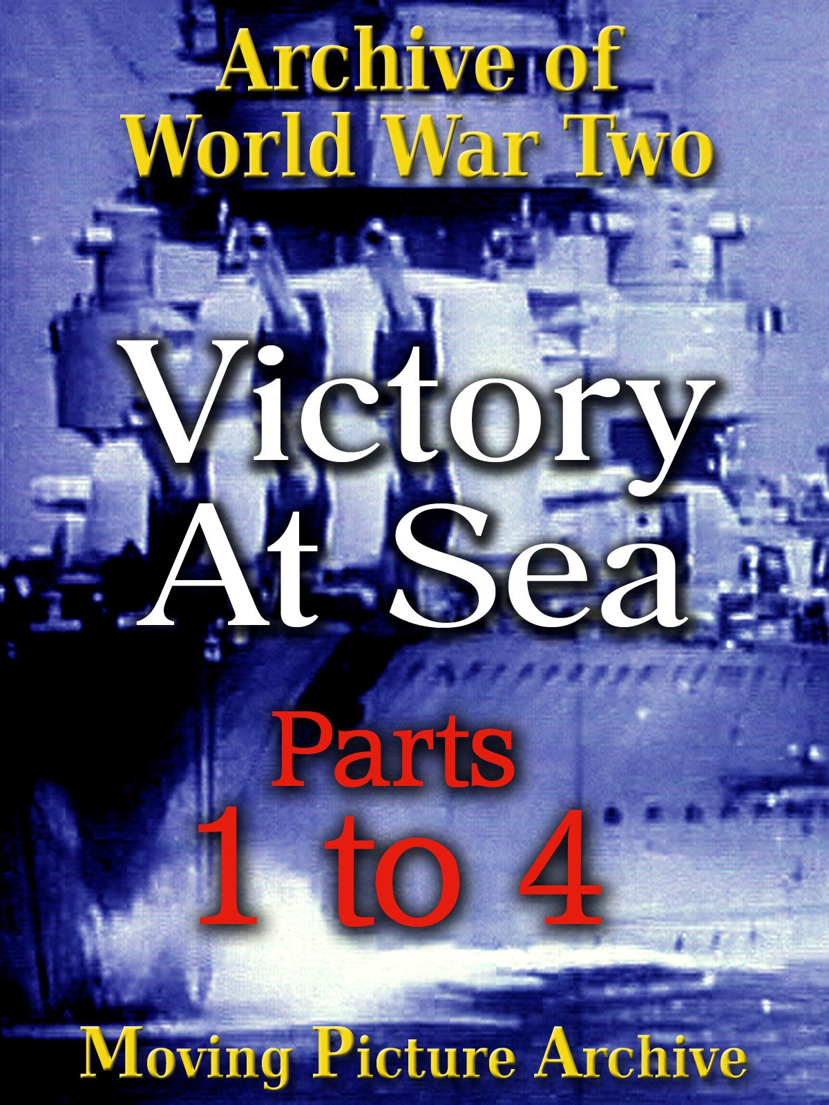 Archive of World War Two - Victory at Sea - Parts 1 to 4 on Amazon Prime Instant Video UK