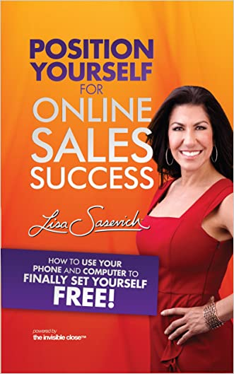 Position Yourself for Online Sales Success: How to Use Your Phone and Computer to Finally Set Yourself Free!