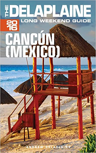 CANCÚN (Mexico) - The Delaplaine 2016 Long Weekend Guide (Long Weekend Guides)