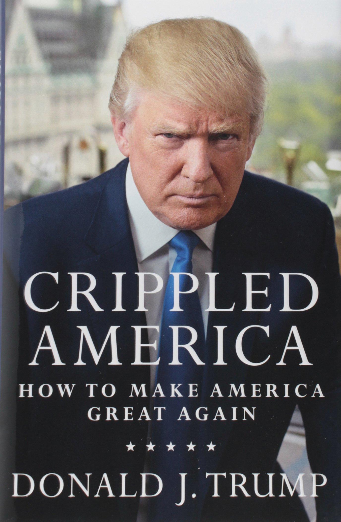 Crippled America: How to Make America Great Again ISBN-13 9781501137969