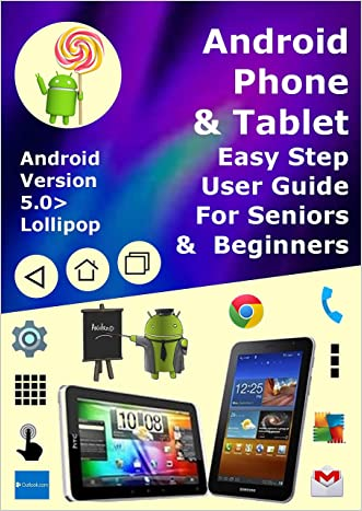 Android Phone & Tablet Easy Step User Guide For Seniors & Beginners: Android Version New 5.0 Lollipop