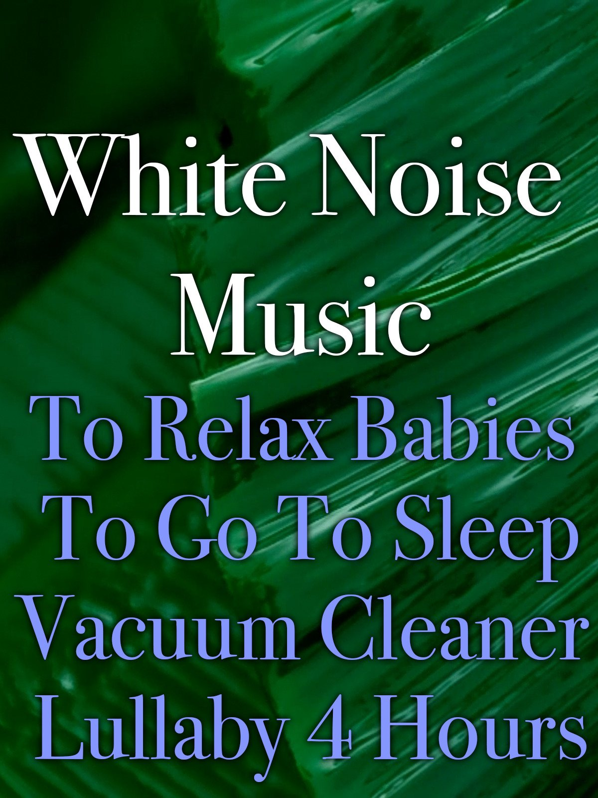 White Noise Music To Relax Babies To Go To Sleep Vacuum Cleaner Lullaby 4 Hours
