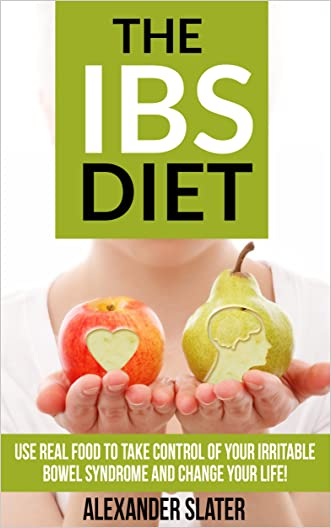 The IBS Diet: Use REAL food to take control of your Irritable Bowel Syndrome and change your life! (Healthy Living, Empowerment through health & fitness Book 5)