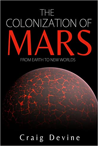 The Colonization of Mars: From Earth to New Worlds