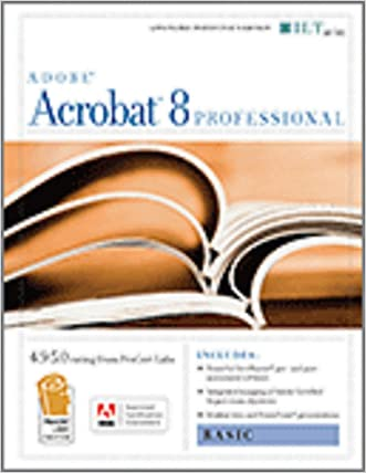 Acrobat 8 Professional: Basic, Ace Edition + Certblaster, Student Manual with Data (ILT)