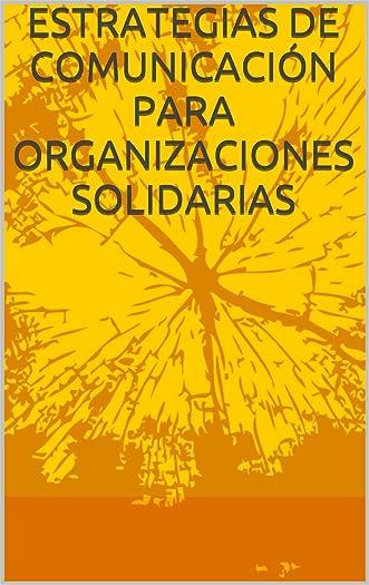 ESTRATEGIAS DE COMUNICACIÓN PARA ORGANIZACIONES SOLIDARIAS (Spanish Edition)