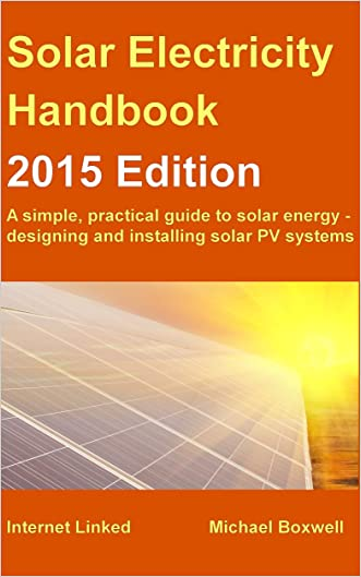 Solar Electricity Handbook - 2015 Edition: A simple, practical guide to solar energy - designing and installing solar PV systems. (Greenstream Eco Guides)