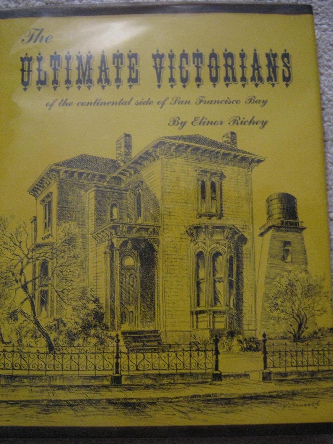 The Ultimate Victorians of the Continental Side of San Francisco Bay, Richey, Elinor