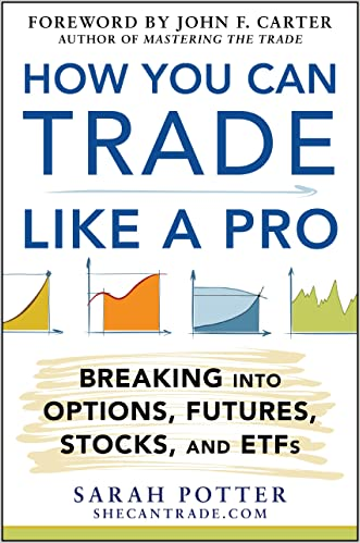 How You Can Trade Like a Pro: Breaking into Options, Futures, Stocks, and ETFs: Breaking into Options, Futures, Stocks, and ETFs