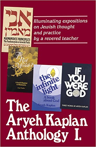 The Aryeh Kaplan Anthology: Illuminating Expositions on Jewish Thought and Practice by a Revered Teacher