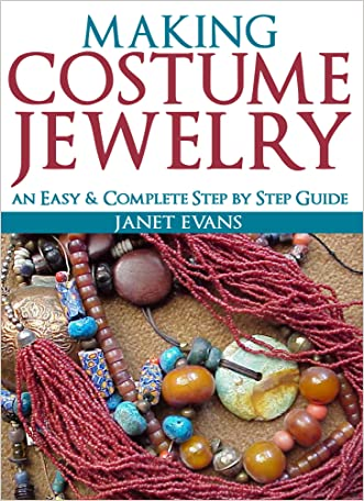 Making Costume Jewelry: An Easy & Complete Step by Step Guides (Ultimate How To Guides)