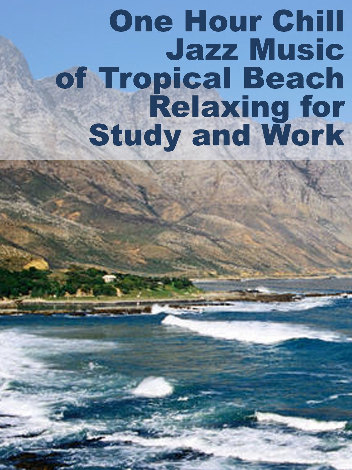 One Hour Chill Jazz Music of Tropical Beach Relaxing for Study and Work