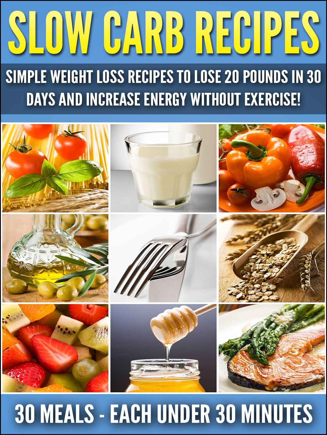 Slow Carb Recipes: Simple Weight Loss Recipes To Lose 20 Pounds in 30 Days and Increase Energy Without Exercise! by Ashir Nelson