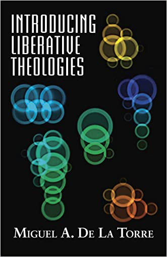 Introducing Liberative Theologies (Introducing series) written by Miguel A. De La Torre