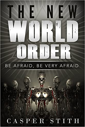 The New World Order: Be Afraid, Be Very Afraid (What The New World Order Means to You!) (Illuminati Secrets Book 1) written by Casper Stith