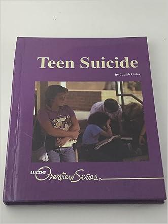Teen Suicide (Lucent Overview) written by Judith C. Galas