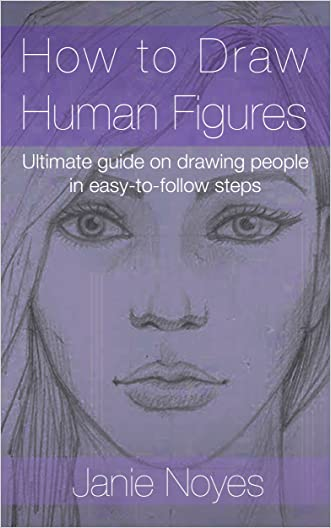 How to Draw Human Figures: Ultimate guide on drawing people in easy-to-follow steps (Drawing for beginners Book 1) written by Janie Noyes