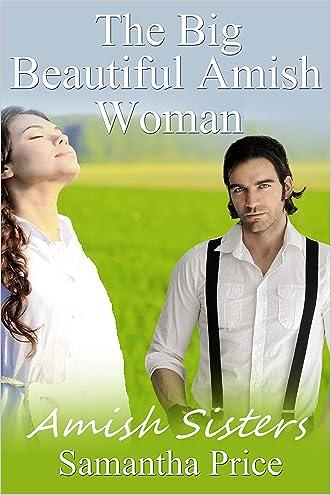 The Big Beautiful Amish Woman: Amish Romance (Amish Sisters Book 3)