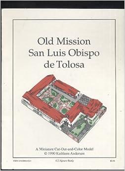 Old Mission San Luis Obispo De Tolosa: A Color-And-Cut-Out Miniature