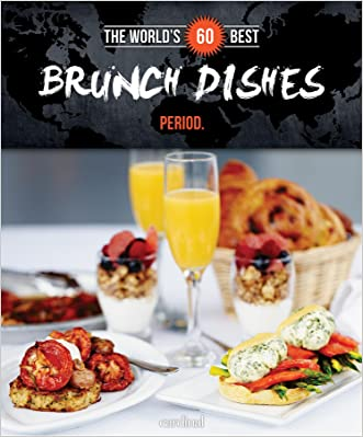World's 60 Best Brunch Dishes... Period. (The World's 60 Best Collection)
