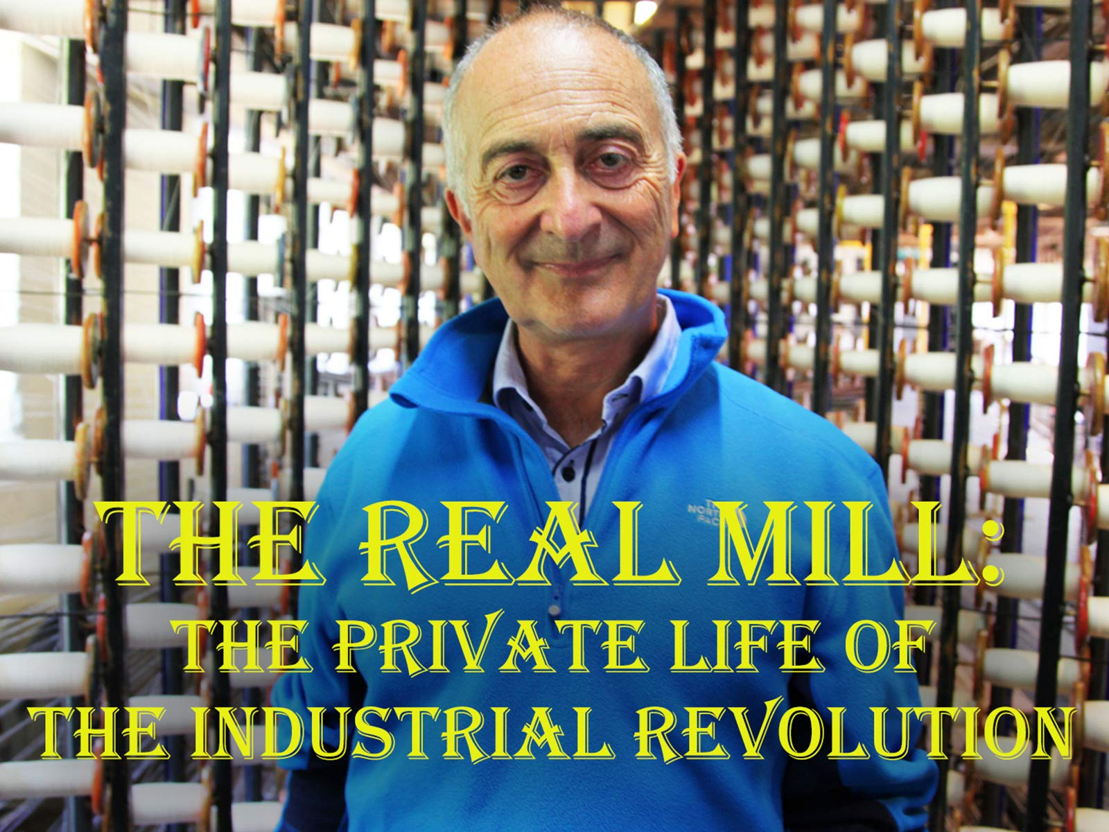 The Real Mill: The Private Life of the Industrial Revolution - Season 1