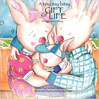 A Tiny Itsy Bitsy Gift of Life, an Egg Donor Story for Boys written by Carmen Martinez Jover
