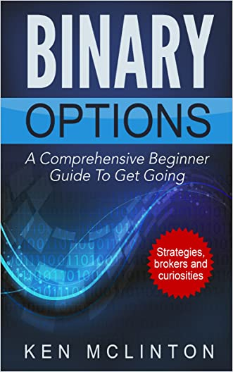 Binary Options: 11 FREE BONUS BOOKS INCLUDED! A Comprehensive Beginner Guide To Get Going (Binary Options Strategies, Brokers, Signals) (Binary Options, ... Trading Strategies, Binary Options Trading) written by Ken McLinton