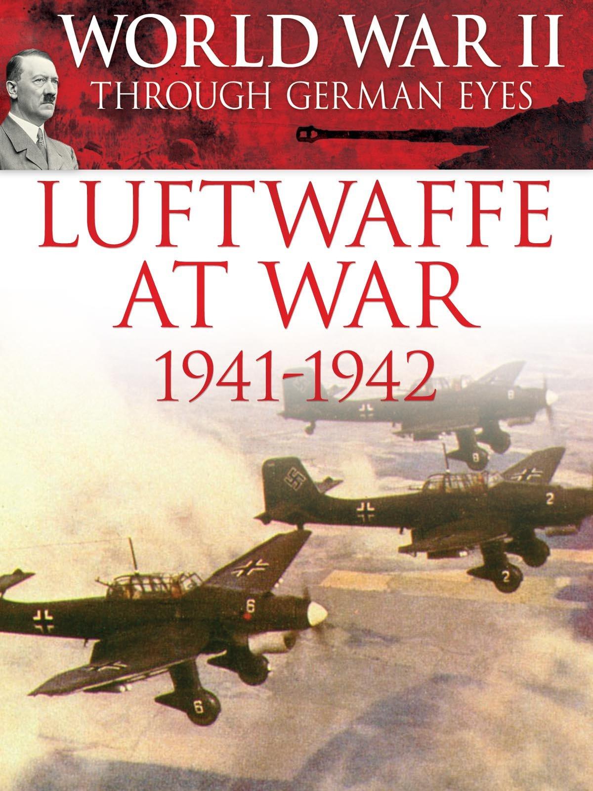 World War II Through German Eyes: Luftwaffe at War 1941-1942 on Amazon Prime Video UK