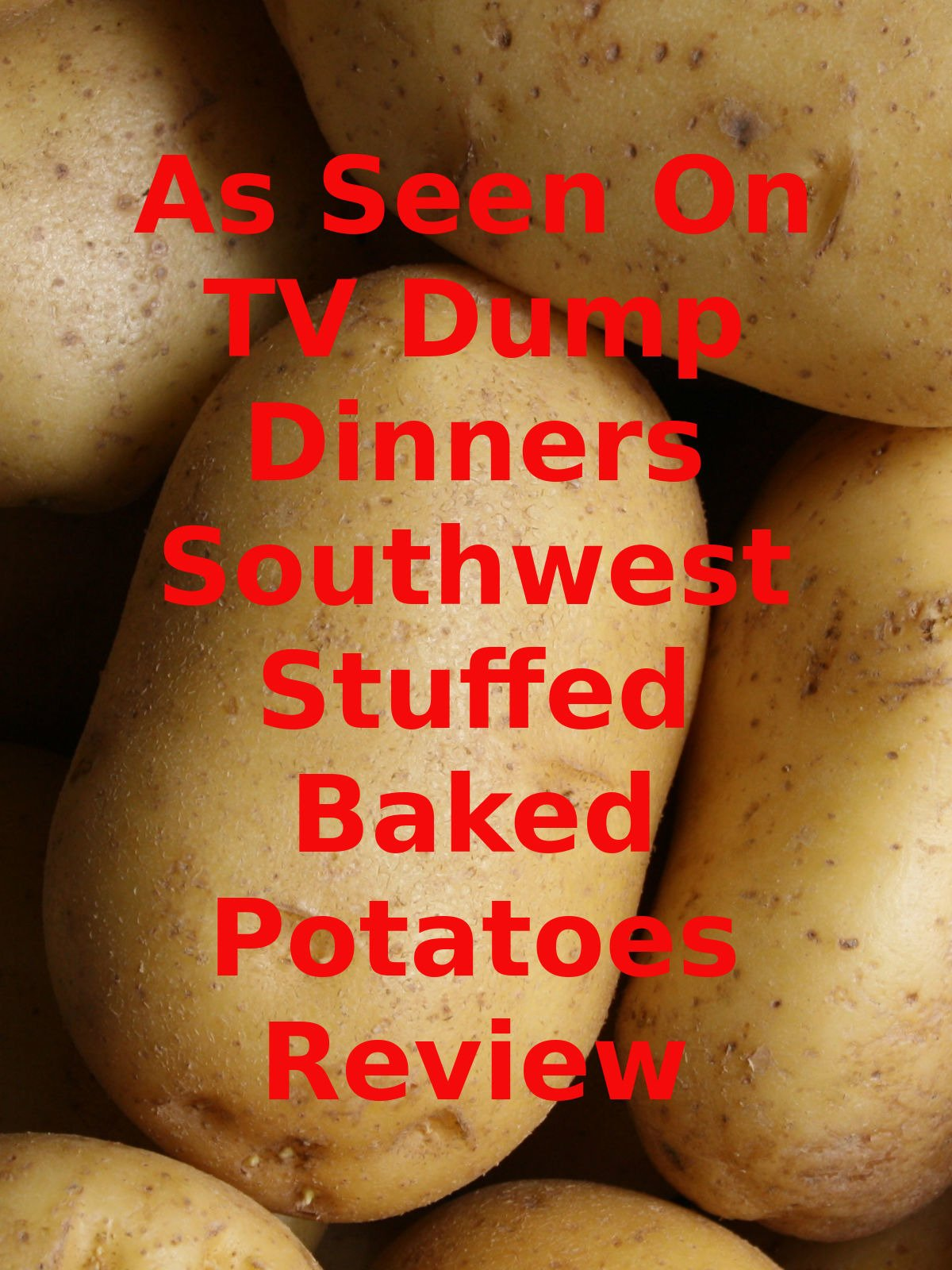 Review: As Seen On TV Dump Dinners Southwest Stuffed Baked Potatoes Review on Amazon Prime Instant Video UK