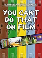 You Can't Do That on Film
