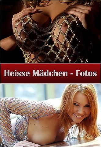 Heisse Mädchen - Fotos: Fotos (German Edition)