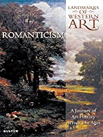 Landmarks of Western Art: Romanticism - A Journey of Art History Across The Ages