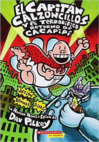 El Capitán Calzoncillos y el terrorífico retorno de Cacapipí: (Spanish language edition of Captain Underpants and the Terrifying Return of Tippy Tinkletrousers) (Spanish Edition) written by Dav Pilkey