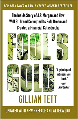 Fool's Gold: The Inside Story of J.P. Morgan and How Wall St. Greed Corrupted Its Bold Dream and Created a Financial Catastrophe