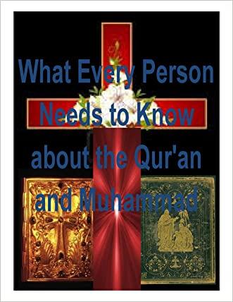 What Every Person Needs to Know about the Qur'an and Muhammad