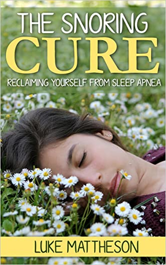 The Snoring Cure: Reclaiming Yourself From Sleep Apnea