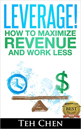 Leverage!  How to Maximize Revenue and Work Less