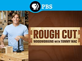 Rough Cut - Woodworking With Tommy Mac Season 1