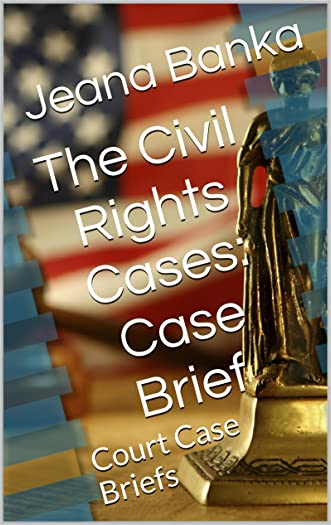 The Civil Rights Cases: Case Brief on the Civil Rights Act of 1875 (Court Case Briefs)