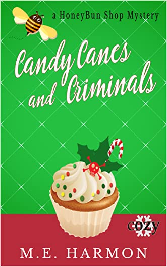 Candy Canes and Criminals: A Cozy Mystery (HoneyBun Shop Mysteries Book 3) written by M.E. Harmon