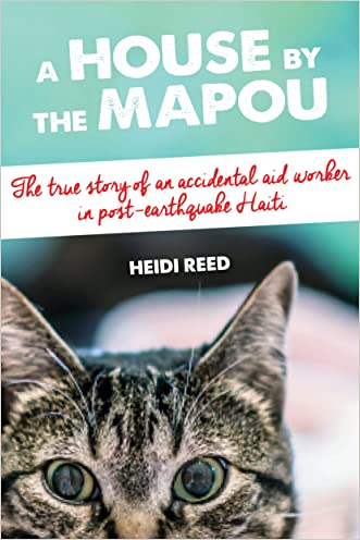 A House by the Mapou: The true story of an accidental aid worker in post-earthquake Haiti written by Heidi Reed