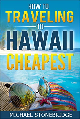 Travel Guide Hawaii - How To Traveling To Hawaii Cheapest: A Complete Guide to Travel To Hawaii Cheapest | Hawaii On the Cheap: How to See the Sights Without Breaking the Bank written by Michael Stonebridge