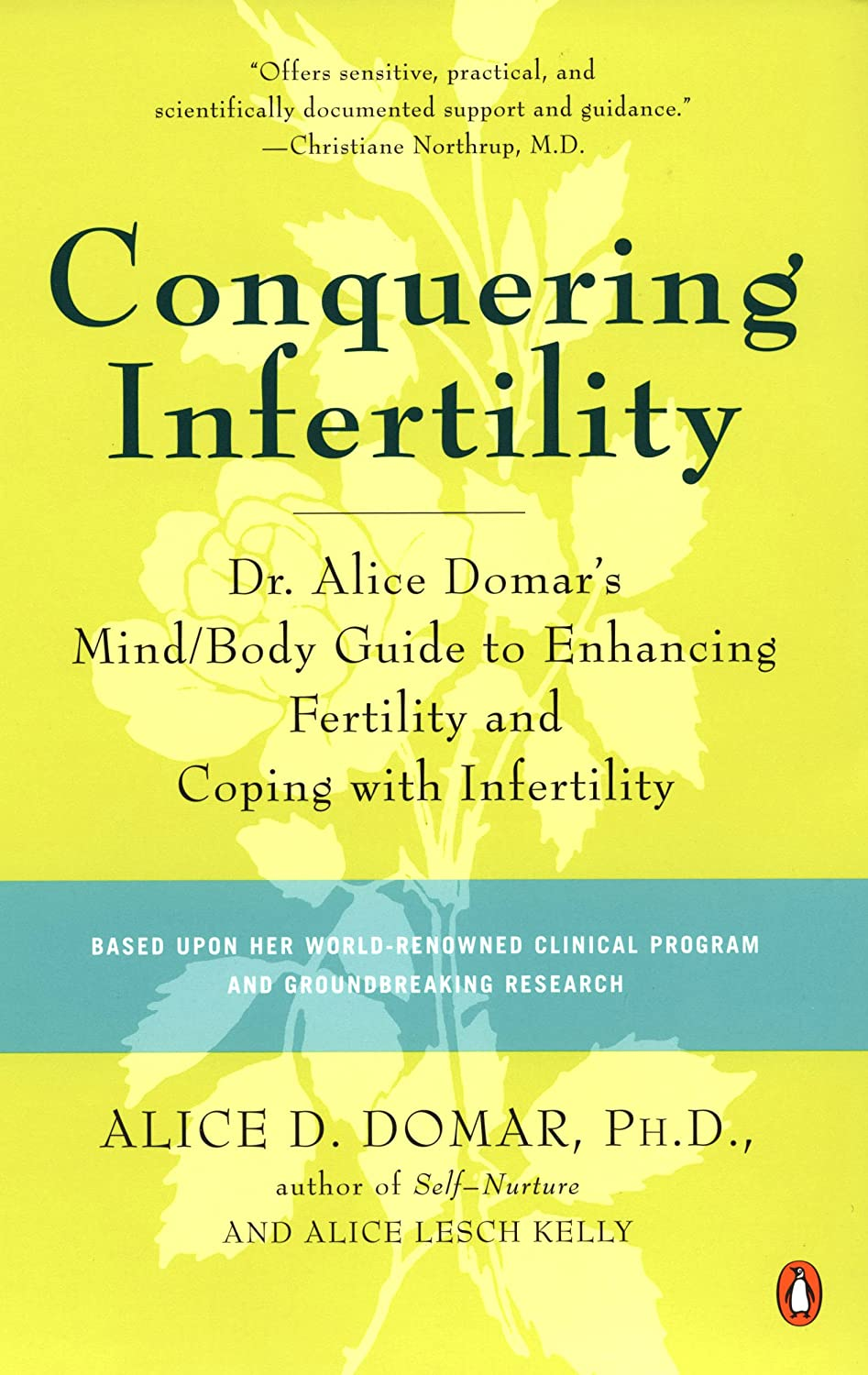 Image: Conquering Infertility: Dr. Alice Domar's Mind/Body Guide to Enhancing Fertility and Coping with Infertility, by Alice D. Domar and Alice Lesch Kelly. Publisher: Penguin Books (February 24, 2004)
