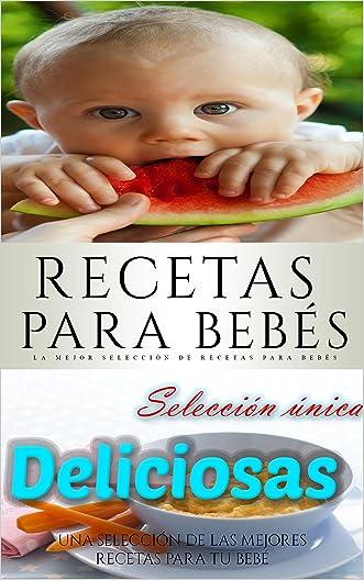 Recetas para bebés: Una selección de 30 deliciosas recetas para bebés (Spanish Edition)