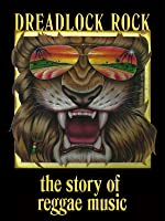 Dreadlock Rock : the Story of Reggae Music